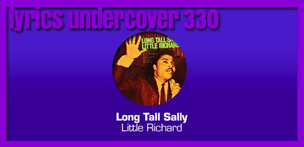 "Lyrics Undercover 330: ""Long Tall Sally"" – Little Richard"