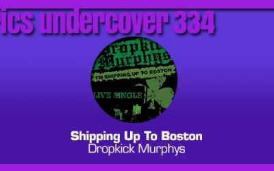 "Lyrics Undercover 334: ""Shipping Up To Boston"" – Dropkick Murphys"