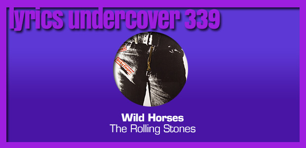 "Lyrics Undercover 339: ""Wild Horses"" – The Rolling Stones"