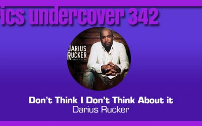 "Lyrics Undercover 342: ""Don't Think I Don't Think About It"" – Darius Rucker"