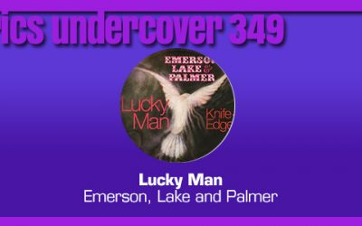 "Lyrics Undercover 349: ""Lucky Man"" – Emerson, Lake and Palmer"
