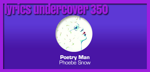 "Lyrics Undercover 350: ""Poetry Man"" – Phoebe Snow"
